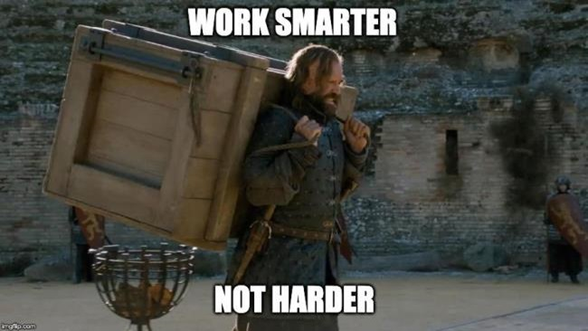 Meme, Game of Thrones, Sandor Clegane: Work smarter, not harder.