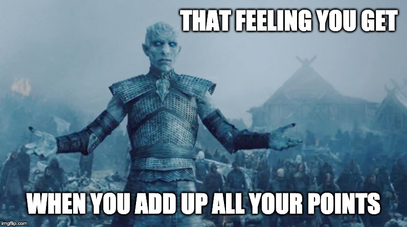 Meme, Game of Thrones, Night King: That feeling you get when you add up all your points.