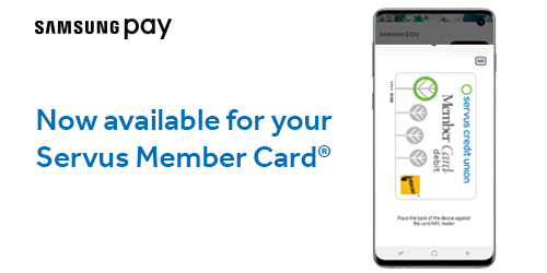 "On the right, a Samsung smart phone screen shows a Servus Member Card. On the left, it reads ""Samsung Pay Now available for your Servus Member Card"""